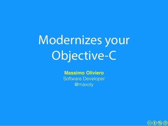 Modernizes your Objective-C Massimo Oliviero! Software Developer @maxoly