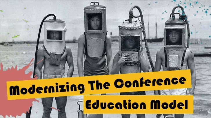 Modernizing The Conference<br />Education Model<br />