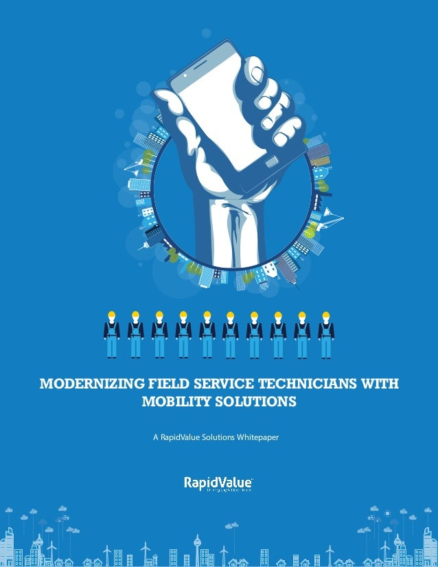 MODERNIZING FIELD SERVICE TECHNICIANS WITH MOBILITY SOLUTIONS A RapidValue Solutions Whitepaper  RapidValue Enabling Mobil...