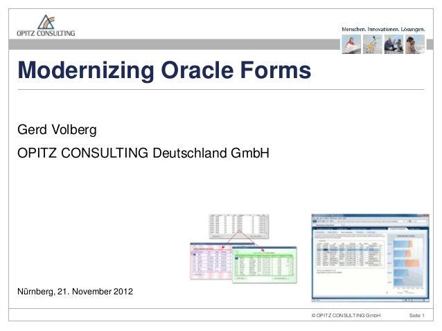 Modernizing Oracle FormsGerd VolbergOPITZ CONSULTING Deutschland GmbHNürnberg, 21. November 2012                   Moderni...