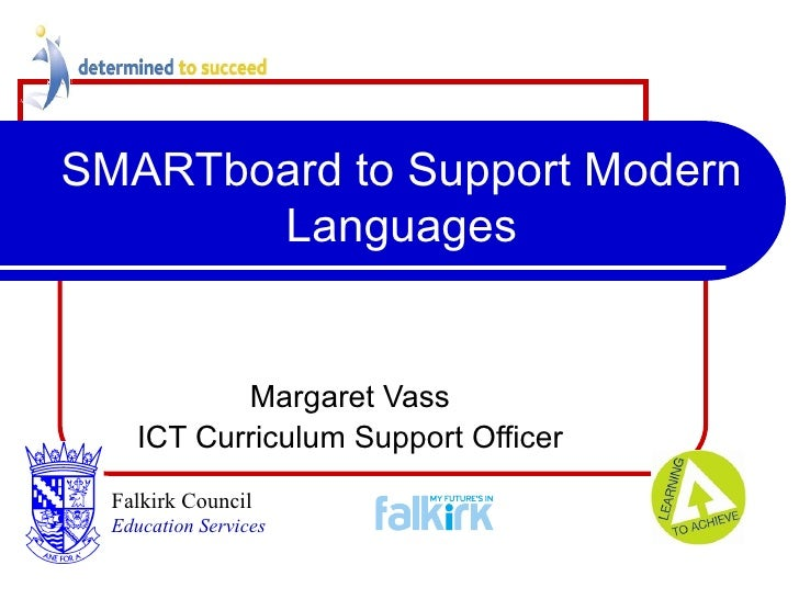 SMARTboard to Support Modern Languages Margaret Vass ICT Curriculum Support Officer Falkirk Council   Education Services