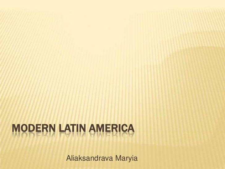 Modern Latin America<br />AliaksandravaMaryia<br />