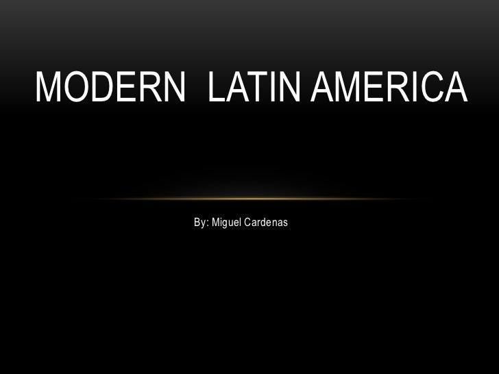 Modern latin america by miguel cardenas