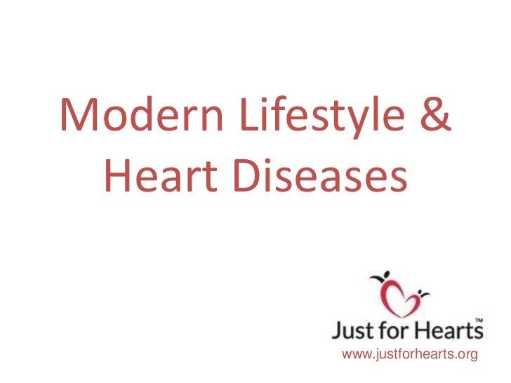 Modern Lifestyle & Heart Diseases            www.justforhearts.org