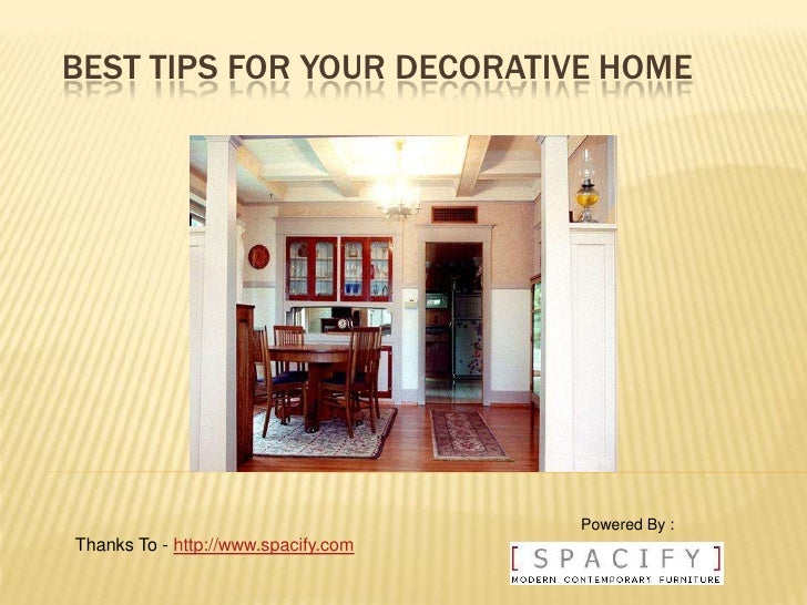 BEST TIPS FOR YOUR DECORATIVE HOME                                          Powered By : Thanks To - http://www.spacify.com