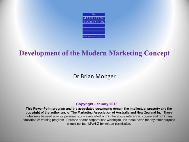 Development of the Modern Marketing Concept Dr Brian Monger  Copyright January 2013. This Power Point program and the asso...