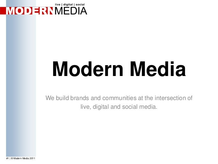 Modern Media<br />We build brands and communities at the intersection of <br />live, digital and social media.<br />