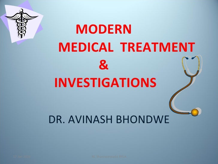 MODERN    MEDICAL  TREATMENT &  INVESTIGATIONS DR. AVINASH BHONDWE 17 Jan 2010 RC Shaniwarwada RYLA