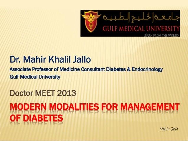 Modern Modalities for Management of Diabetes Dr Mahir Jallo Gulf Medical University 2013 signed