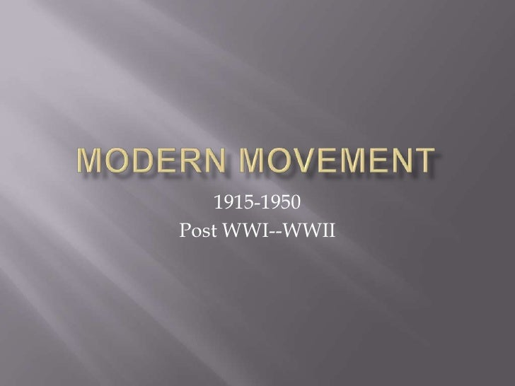 Modern Movement<br />1915-1950<br />Post WWI--WWII<br />