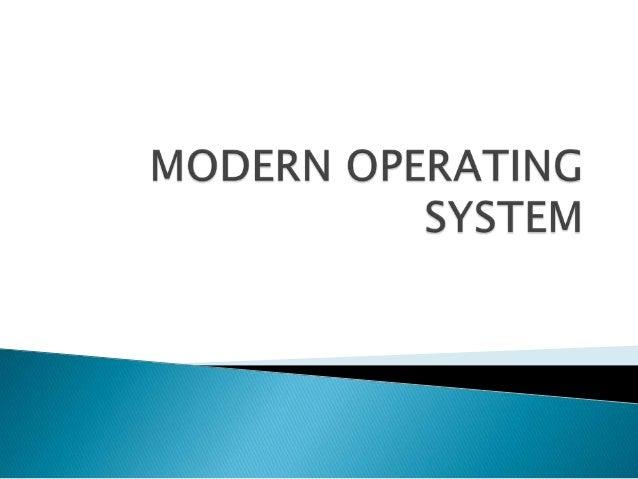 Modern operating system.......