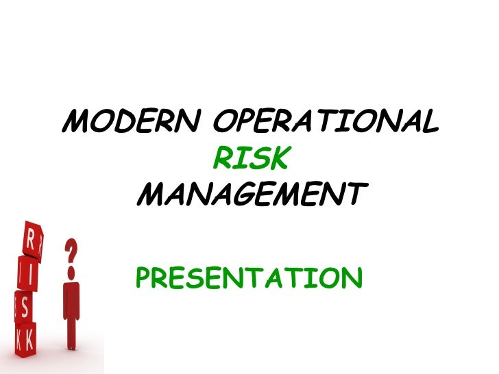 MODERN OPERATIONAL       RISK   MANAGEMENT   PRESENTATION