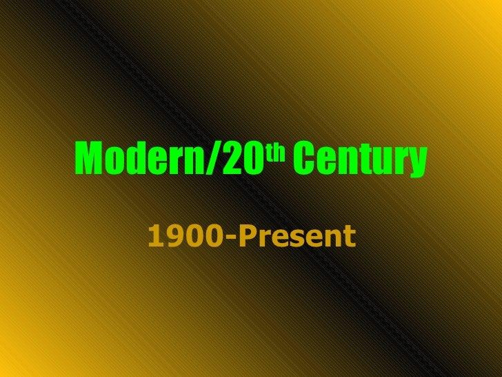 Modern/20 th  Century 1900-Present