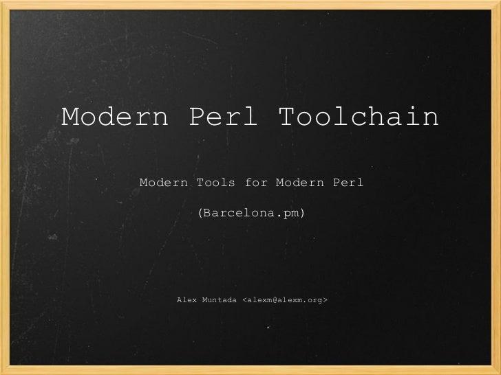 Modern Perl Toolchain    Modern Tools for Modern Perl           (Barcelona.pm)        Alex Muntada <alexm@alexm.org>