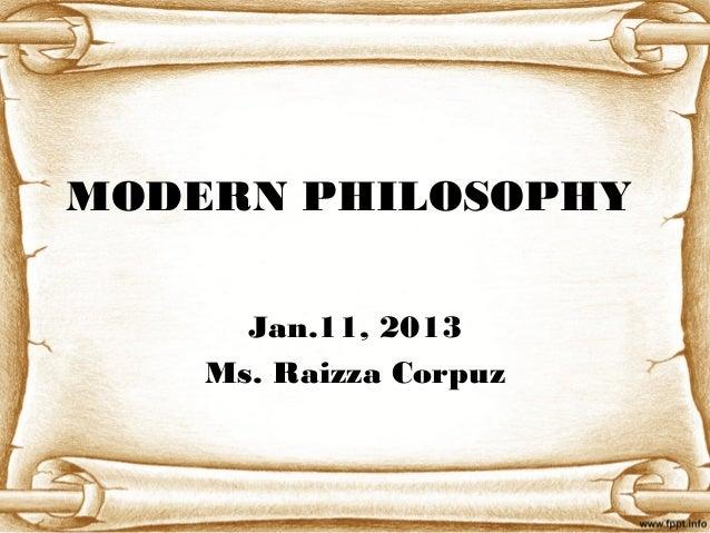 MODERN PHILOSOPHYJan.11, 2013Ms. Raizza Corpuz