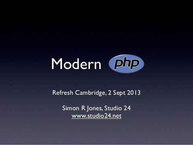 Modern . Refresh Cambridge, 2 Sept 2013 Simon R Jones, Studio 24 www.studio24.net