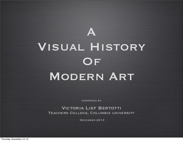 A Visual History Of Modern Art composed by  Victoria Lief Bertotti Teachers College, Columbia university December 2013  Th...
