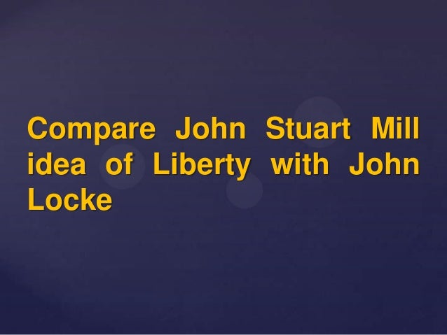 comparing rousseau and mill on liberty Comparing with other kinds of crushers,  rousseau, mill & thoreau on liberty & freedom john locke (1632-1704) was an english doctor and philosopher.