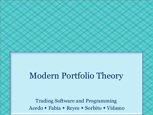 Modern Portfolio Theory  Trading Software and ProgrammingAcedo  Fabia  Reyes  Sorbito  Vidamo
