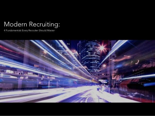 Modern Recruiting: 4 Fundamentals Every Recruiter Should Master
