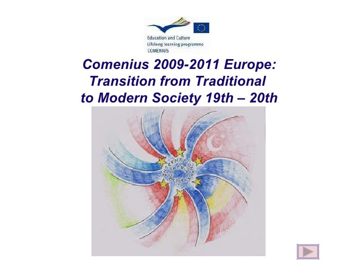 Comenius 2009-2011 Europe: Transition from Traditional  to Modern Society 19th – 20th