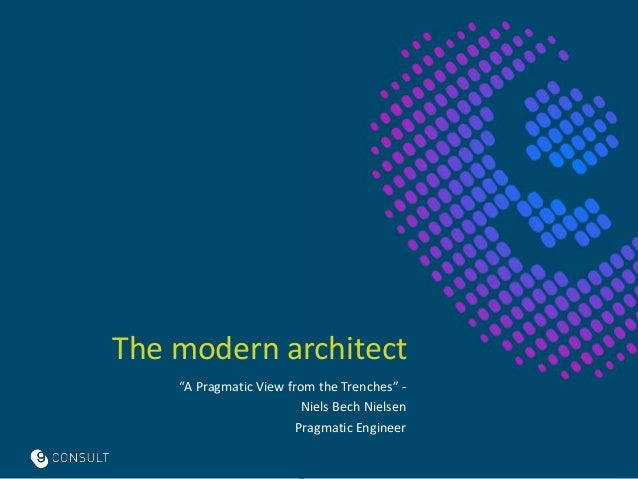"""The modern architect """"A Pragmatic View from the Trenches"""" - Niels Bech Nielsen Pragmatic Engineer"""