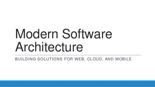 Modern SoftwareArchitectureBUILDING SOLUTIONS FOR WEB, CLOUD, AND MOBILE