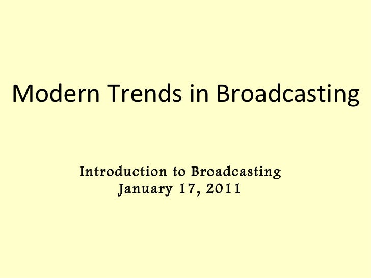 Modern Trends in Broadcasting     Introduction to Broadcasting          January 17, 2011