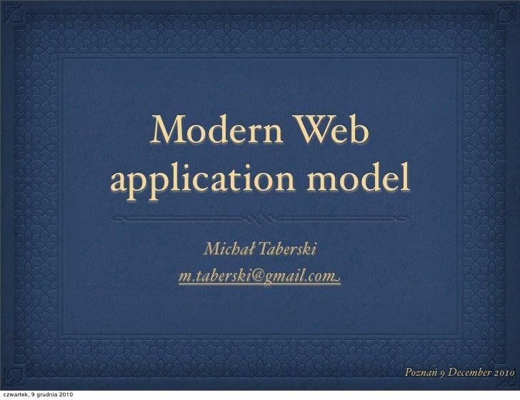 Modern Web                           application model                                 Michał Taberski                    ...
