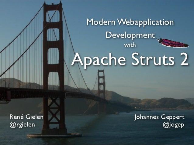 Modern Webapplication                  Development                        with              Apache Struts 2René Gielen    ...
