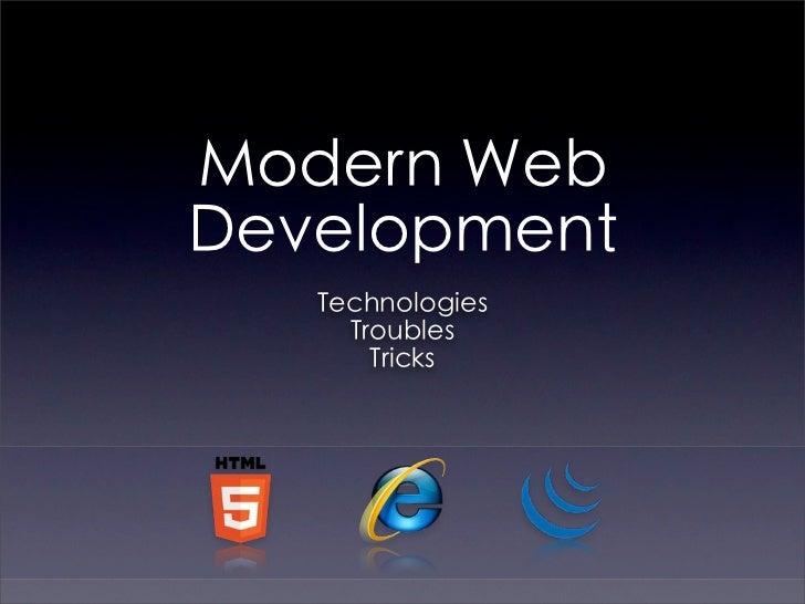 Modern WebDevelopment   Technologies     Troubles       Tricks