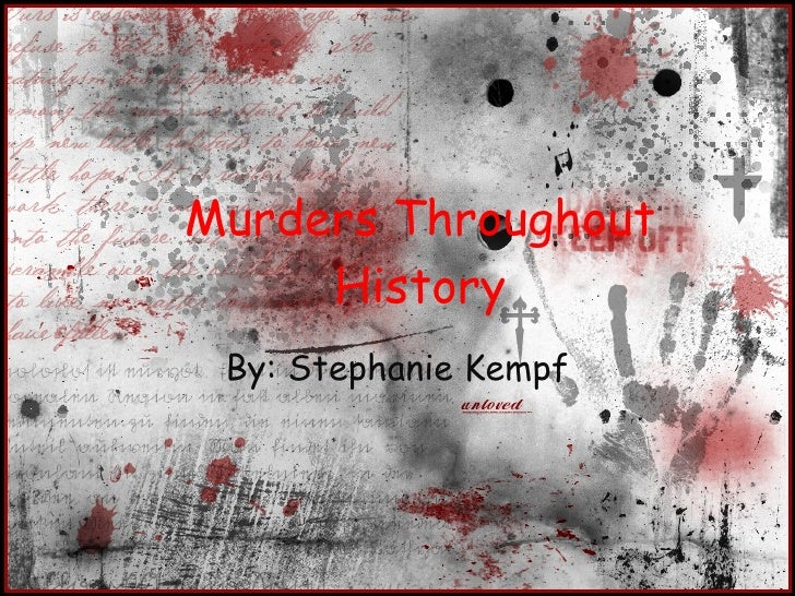 Murders Throughout History By: Stephanie Kempf
