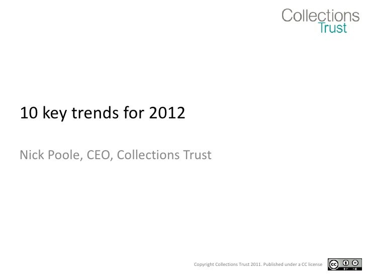 10 key trends for 2012 Nick Poole, CEO, Collections Trust