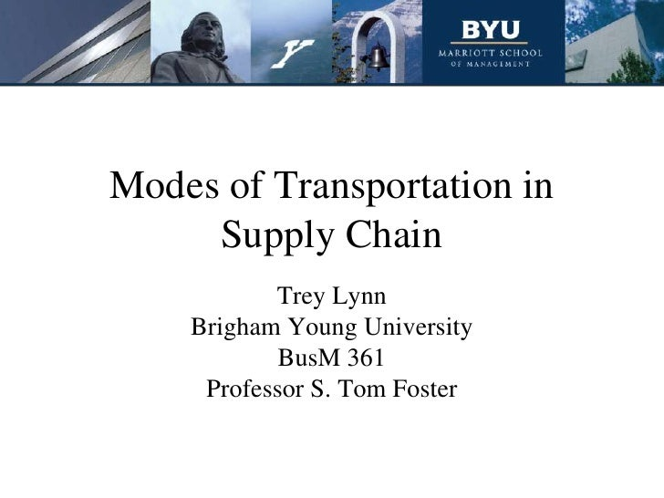 Modes of Transportation in     Supply Chain           Trey Lynn    Brigham Young University            BusM 361     Profes...