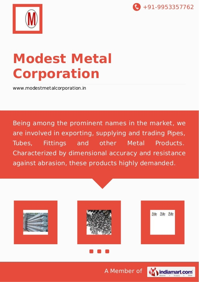 +91-9953357762 A Member of Modest Metal Corporation www.modestmetalcorporation.in Being among the prominent names in the m...