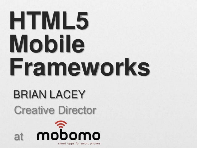 HTML5 Mobile Frameworks Creative Director at BRIAN LACEY