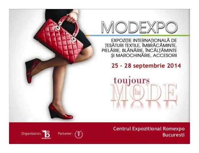 Centrul Expozitional Romexpo BucurestiOrganizator: Partener: 25 – 28 septembrie 2014