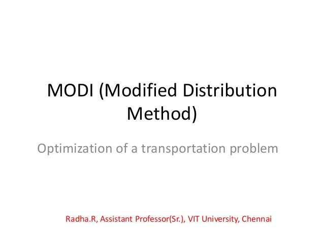 modified distribution method and vogel s approximation Vogels approximation method[8, 9,10] etc then in the next and last stage modi ( modified distribution), method is adopted to get an optimal.