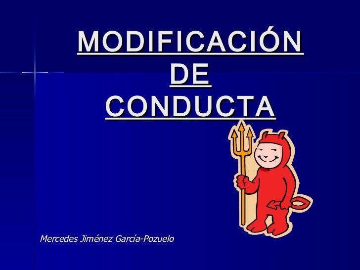 MODIFICACIÓN  DE  MODIFICACIÓN DE CONDUCTA Mercedes Jiménez García-Pozuelo