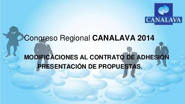 Congreso Regional CANALAVA 2014 MODIFICACIONES AL CONTRATO DE ADHESIÓN PRESENTACIÓN DE PROPUESTAS.