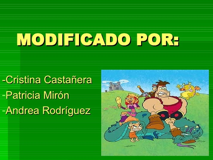 MODIFICADO POR: <ul><li>-Cristina Castañera </li></ul><ul><li>Patricia Mirón </li></ul><ul><li>Andrea Rodríguez </li></ul>