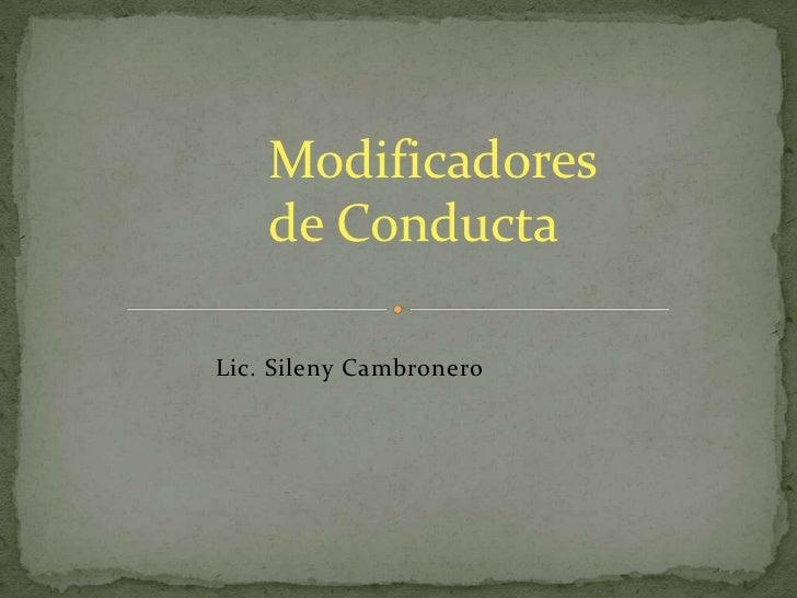 Modificadores de Conducta<br />Lic. SilenyCambronero<br />