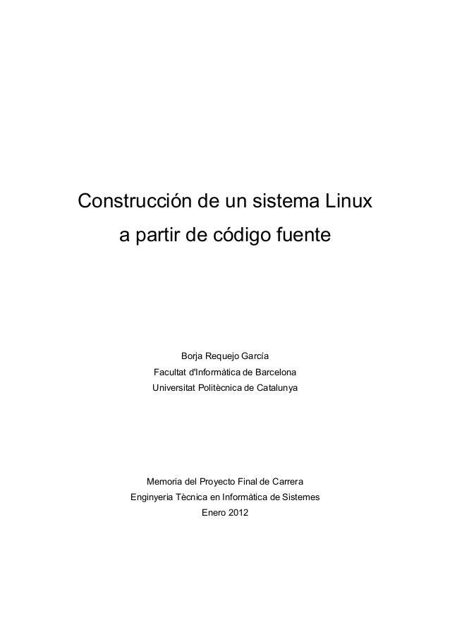 Construcción de un sistema Linux a partir de código fuente Borja Requejo García Facultat d'Informàtica de Barcelona Univer...