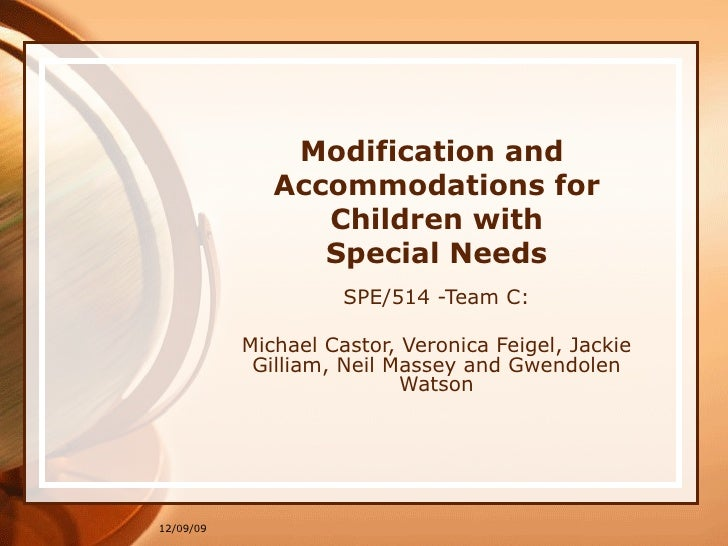 Modification and  Accommodations for Children with Special Needs SPE/514 -Team C: Michael Castor, Veronica Feigel, Jackie ...