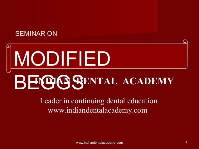 SEMINAR ON  MODIFIED INDIAN DENTAL ACADEMY BEGGS Leader in continuing dental education www.indiandentalacademy.com  www.in...