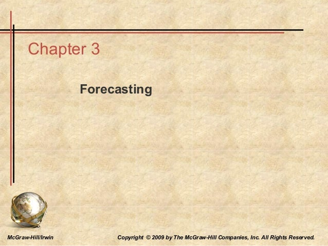McGraw-Hill/Irwin Copyright © 2009 by The McGraw-Hill Companies, Inc. All Rights Reserved. Chapter 3 Forecasting