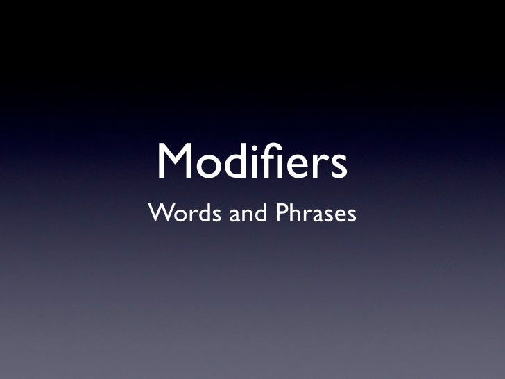 Modifiers Words and Phrases