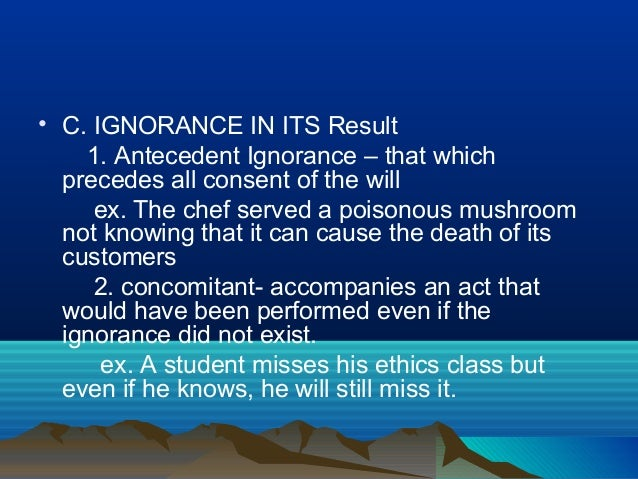ethics morality and vincible ignorance Yet it can happen that moral conscience remains in ignorance and makes erroneous judgments about acts to be performed or already committed 1791 this ignorance can often be imputed to personal responsibility.