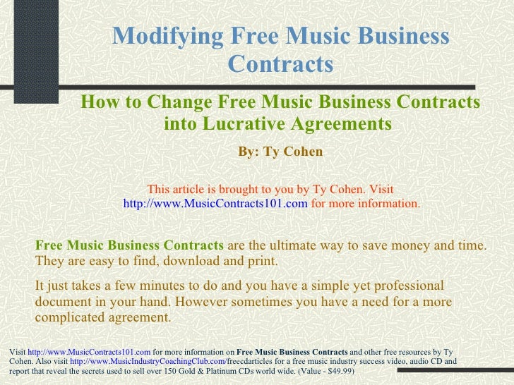 Modifying Free Music Business Contracts How to Change Free Music Business Contracts into Lucrative Agreements   By: Ty Coh...