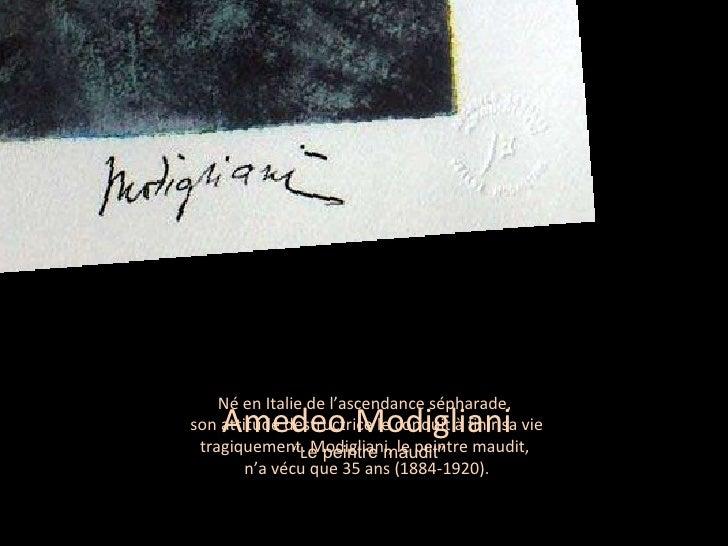Né en Italie de l'ascendance sépharade,  son attitude destructrice le conduit à finir sa vie tragiquement. Modigliani, le ...